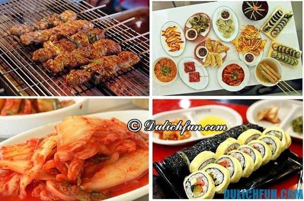Kinh nghiệm du lịch Hàn Quốc: Ẩm thực Hàn Quốc với nhiều món ăn ngon nổi tiếng như thịt nướng, cơm cuộn rong biển, bánh gạo cay... xứng đáng là những món ăn hấp dẫn nổi tiếng thu hút khách du lịch