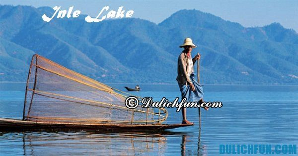 Thời điểm đẹp nhất du lịch hồ Inle. Kinh nghiệm du lịch hồ Inle, Myanmar