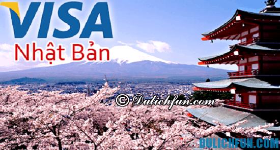 Thủ tục xin Visa đi Nhật Bản. Hướng dẫn cách xin Visa đi Nhật Bản. Kinh nghiệm xin visa đi Nhật Bản chi tiết, thuận lợi