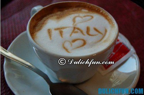 Tổng hợp những món ngon ở Italia không nên bỏ lỡ: cafe thức uống nổi tiếng ở Italia