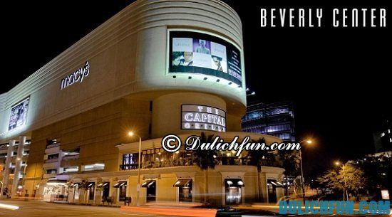 Hướng dẫn du lịch Los Angeles thuận lợi, an toàn: Mua gì, ở đâu khi du lịch Los Angeles? Trung tâm Beverly, địa điểm mua sắm nổi tiếng ở Los Angeles