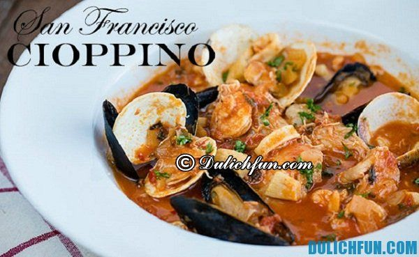 Cioppino là món ăn ngon nổi tiếng ở San Francisco, đặc sản truyền thống ở San Francisco
