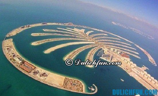 Đi đâu, chơi gì khi du lịch Dubai? Quần đảo Palm Jumeirah, địa điểm tham quan, du lịch nổi tiếng ở Dubai- Kinh nghiệm du lịch Dubai tự túc, giá rẻ