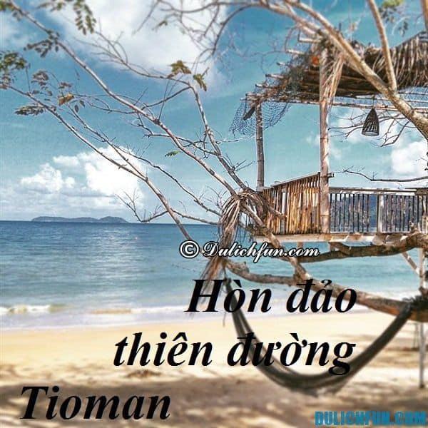 Kinh nghiệm du lịch Đảo Tioman, Malaysia: Hướng dẫn lịch trình vui chơi, ăn uống khi đi du lịch đảo Tioman, Malaysia