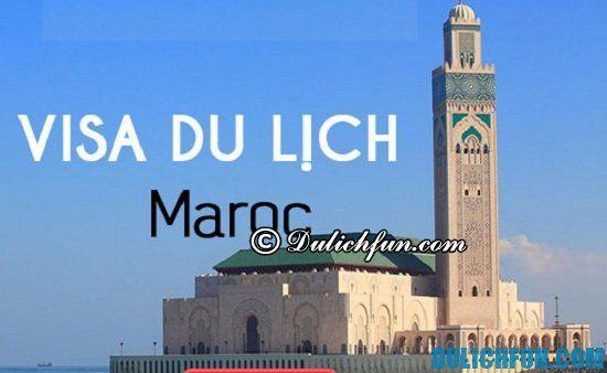 Du lịch Maroc có cần Visa hay không? Hướng dẫn thủ tục xin Visa du lịch Maroc đơn giản, nhanh chóng