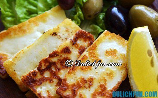 Ăn gì khi du lịch Trung Đông? Pho-mát Halloumi nướng, món ăn ngon, đặc sản nổi tiếng ở Trung Đông - Kinh nghiệm du lịch Trung Đông