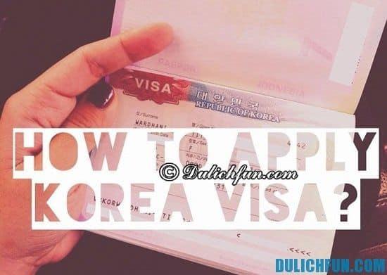 Kinh nghiệm xin visa du lịch Hàn Quốc - Xin visa du lịch Hàn Quốc tự túc như thế nào? Tư vấn làm visa thăm thân và du lịch Hàn Quốc
