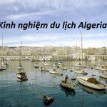 Kinh nghiệm du lịch Algeria điểm đến mới lạ đầy nắng và gió. Hướng dẫn, cẩm nang, phượt Algeria đường đi, visa, thời điểm đẹp...