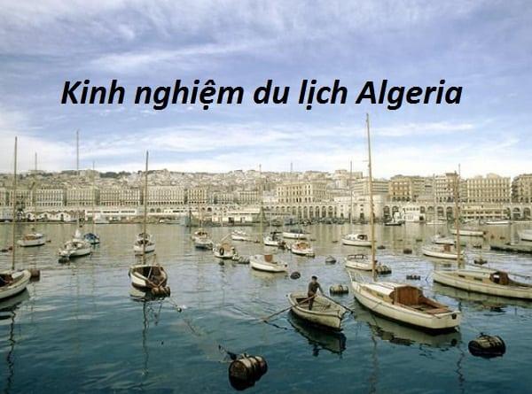Kinh nghiệm du lịch Algeria điểm đến mới lạ đầy nắng và gió. Hướng dẫn tour du lịch Algeria giá rẻ