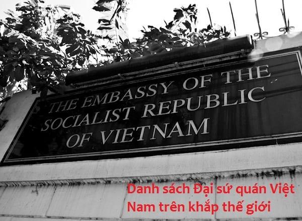 Danh sách địa chỉ, điện thoại các đại sứ quán Việt Nam trên khách thế giới: Thông tin đại sứ quán Việt Nam ở các nước Châu Á, Châu Âu, Châu Phi, Châu Mỹ, Châu Đại Dương