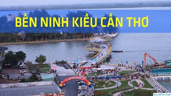 Bến Ninh Kiều địa điểm du lịch đẹp, hấp dẫn tại Cần Thơ