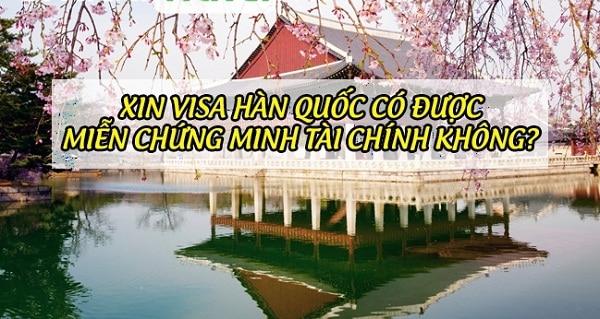 Xin Visa du lịch Hàn Quốc miễn chứng minh tài chính. Các trường hợp xin visa du lịch Hàn Quốc không cần chứng minh tài chính.