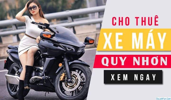 Top điểm cho thuê xe máy ở Quy Nhơn chất lượng, giá rẻ. Kinh nghiệm thuê xe máy ở Quy Nhơn an toàn, uy tín kèm địa chỉ, liên hệ.