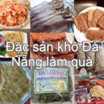 Đặc sản khô Đà Nẵng nên mua về làm quà. Nên mua quà gì ở Đà Nẵng?