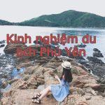 Kinh nghiệm du lịch Phú Yên tự túc, giá rẻ. Chơi gì ở Phú Yên?