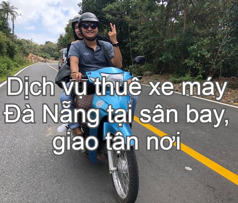 Kinh nghiệm thuê xe máy ở Đà Nẵng giá rẻ, uy tín. Địa chỉ dịch vụ cho thuê xe máy ở Đà Nẵng