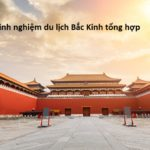 Kinh nghiệm du lịch Bắc Kinh tự túc, tổng hợp từ a-z. Nên đi đâu chơi, tham quan khi du lịch Bắc Kinh?