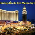 Kinh nghiệm du lịch Macao giá rẻ. Nên đi đâu chơi, tham quan ở Macau? Venetian Macao