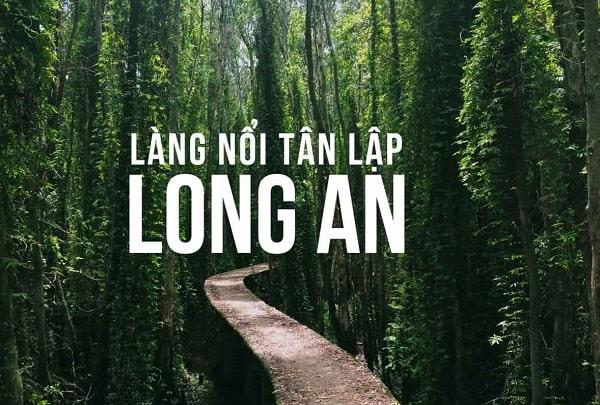 Trải nghiệm các địa điểm du lịch lớn nhất ở khu vực sông Cửu Long. Du lịch Long An có gì vui?