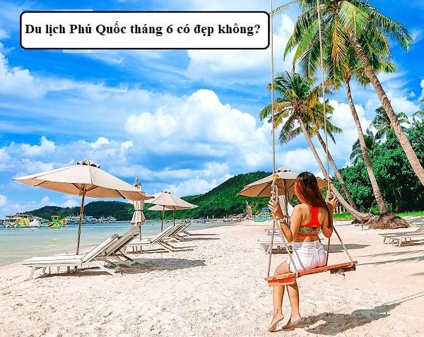 Du lịch Phú Quốc tháng 6 có đẹp không?