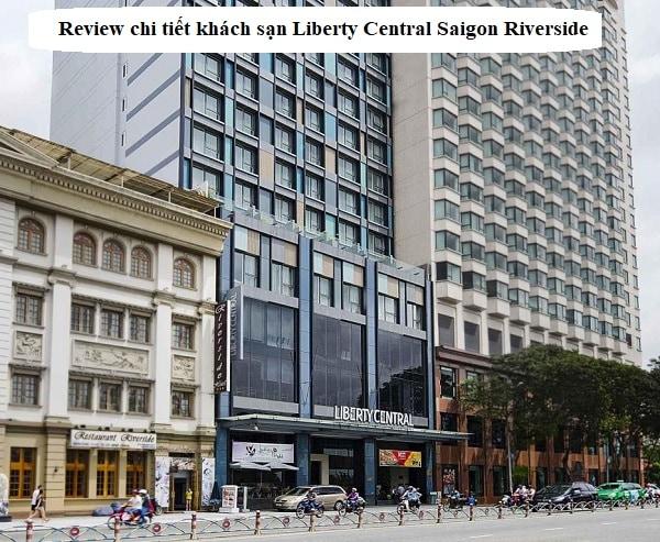 Review chi tiết khách sạn Liberty Central Saigon Riverside. Khách sạn Liberty Central Saigon Riverside có tốt không?
