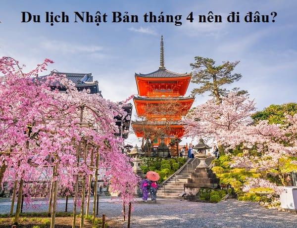 Review du lịch Nhật Bản tháng 4 mới nhất. Nên đi đâu chơi, tham quan khi du lịch Nhật Bản tháng 4?