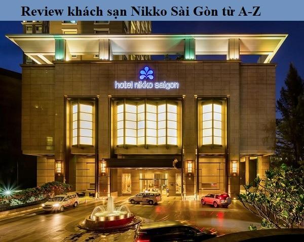 Review khách sạn Nikko Sài Gòn từ A-Z. Khách sạn Nikko Sài Gòn có tốt không?