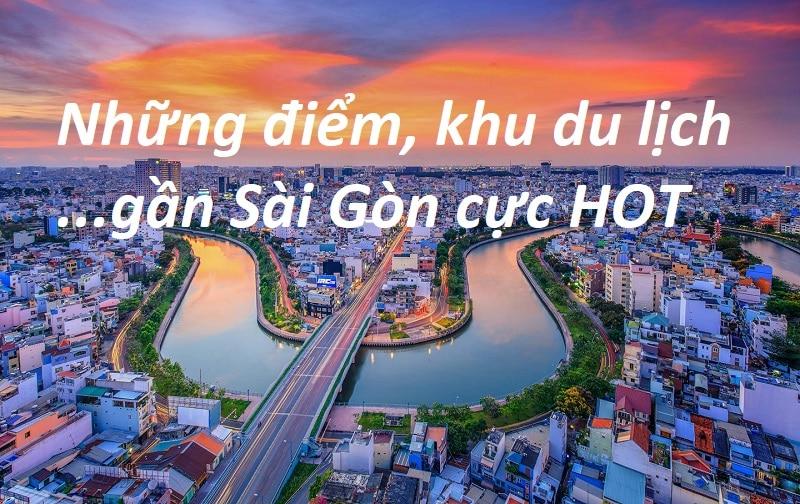 Những địa điểm, khu du lịch gần Sài Gòn HOT nhất hiện nay. Nên đi đâu gần Sài Gòn thuận tiện, đẹp, đi về trong ngày hấp dẫn?