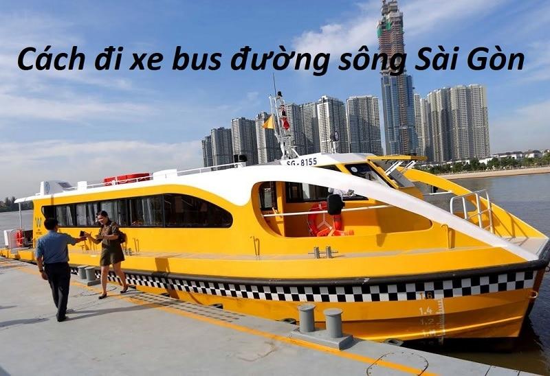 Cách đi xe bus trên sông Sài Gòn giờ, lịch chạy kèm giá vé. Hướng dẫn, kinh nghiệm đi xe bus trên sông Sài Gòn lộ trình, giá vé