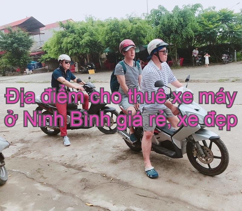 Địa điểm cho thuê xe máy ở Ninh Bình uy tín, giá rẻ. Thuê xe máy ở đâu Ninh Bình?