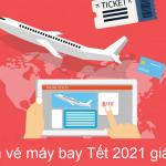 Những điều cần biết để săn vé máy bay Tết giá rẻ